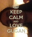 KEEP CALM AND LOVE GUGAN - Personalised Poster large