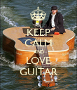 KEEP CALM AND LOVE GUITAR - Personalised Poster large