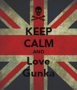 KEEP CALM AND Love Gunka - Personalised Poster large