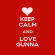 KEEP CALM AND LOVE GUNNA - Personalised Poster large
