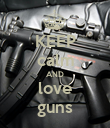 KEEP calm AND love guns - Personalised Poster large