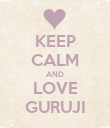 KEEP CALM AND LOVE GURUJI - Personalised Poster large