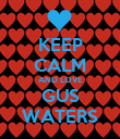 KEEP CALM AND LOVE GUS WATERS - Personalised Poster large