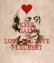 KEEP CALM AND LOVE GUSTAVE FLAUBERT - Personalised Poster large