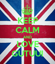KEEP CALM AND LOVE GUTUUI - Personalised Poster large