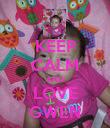 KEEP CALM AND LOVE GWEN - Personalised Poster large