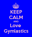 KEEP CALM AND Love  Gymlastics - Personalised Poster large
