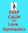 KEEP CALM AND Love.  Gymnastics - Personalised Poster large