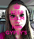 KEEP CALM AND love GYPSY'S  - Personalised Poster large