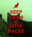 KEEP CALM AND LOVE HADES - Personalised Poster large