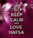 KEEP CALM AND LOVE  HAFSA - Personalised Poster large