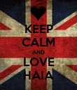 KEEP CALM AND LOVE HAIA - Personalised Poster large