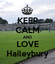 KEEP CALM AND LOVE Haileybury - Personalised Poster large