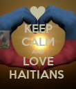 KEEP CALM AND LOVE HAITIANS  - Personalised Poster large