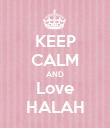 KEEP CALM AND Love HALAH - Personalised Poster large