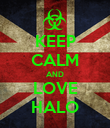 KEEP CALM AND LOVE HALO - Personalised Poster large