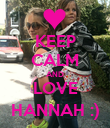 KEEP CALM AND LOVE HANNAH :) - Personalised Poster large