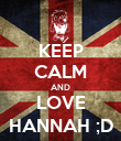 KEEP CALM AND LOVE HANNAH ;D - Personalised Poster large