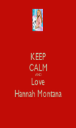 KEEP CALM AND Love Hannah Montana - Personalised Poster large