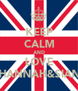 KEEP CALM AND LOVE HANNAH&SIAN - Personalised Poster large