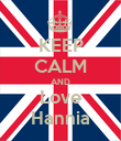 KEEP CALM AND Love Hannia - Personalised Poster small