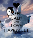 KEEP CALM AND LOVE HAPPY FEET - Personalised Poster large