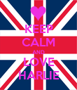 KEEP CALM AND LOVE HARLIE - Personalised Poster large