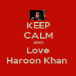 KEEP CALM AND Love Haroon Khan  - Personalised Poster large