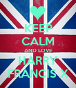KEEP CALM AND LOVE HARRY FRANCIS X - Personalised Poster large