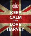KEEP CALM AND LOVE HARVEY - Personalised Poster large