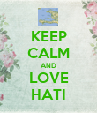 KEEP CALM AND LOVE HATI - Personalised Poster large
