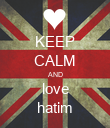 KEEP CALM AND love hatim - Personalised Poster large