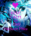 KEEP CALM AND LOVE Hatsune Miku - Personalised Poster large