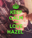KEEP CALM AND LOVE HAZEL  - Personalised Poster large