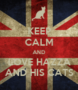 KEEP CALM AND LOVE HAZZA AND HIS CATS - Personalised Poster large