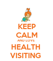 KEEP CALM AND LOVE  HEALTH  VISITING  - Personalised Poster large
