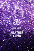 KEEP CALM AND LOVE HEATHER LAMB - Personalised Poster large