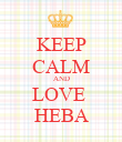KEEP CALM AND LOVE  HEBA - Personalised Poster large