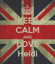 KEEP CALM AND LOVE Heidi - Personalised Poster large