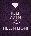 KEEP CALM AND LOVE HELEN LIONI - Personalised Poster large