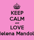KEEP CALM and LOVE Helena Mandola - Personalised Poster large