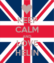 KEEP CALM AND LOVE HELIN - Personalised Poster large