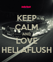 KEEP CALM AND LOVE HELLAFLUSH - Personalised Poster large