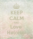 KEEP CALM AND Love  Heloise  - Personalised Poster large