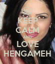 KEEP CALM AND LOVE HENGAMEH - Personalised Poster large