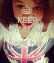 KEEP CALM AND love her :)  - Personalised Poster large