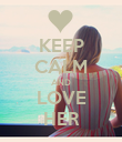 KEEP CALM AND LOVE HER - Personalised Poster large