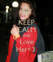 KEEP CALM AND Love Her<3  - Personalised Poster large