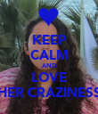 KEEP CALM AND LOVE HER CRAZINESS - Personalised Poster large