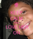 KEEP CALM AND  LOVE HER ON - Personalised Poster large